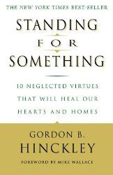 """Standing for Something by Gordon B. Hinckley This is not a business book, but an inspiration piece from a modern day religious leader. The line that sticks with me most is: """"If you don't stand for something, you'll fall for anything."""""""