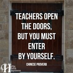 Teachers Open The Doors But You Must Enter By Yourself Teacher