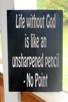 Wood Sign, Life God, Religious Quote Wood Sign, Life Without God is Like an Unsharpened Pencil No Point, Funny Christian Sign