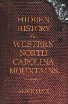 Hidden History of the North Carolina Mountains by Alice E. Sink http://www.amazon.com/dp/1609490363/ref=cm_sw_r_pi_dp_RQnSvb0PVYKBR