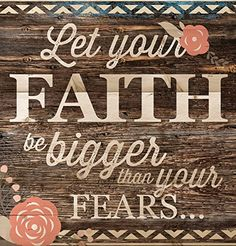 Let Your Faith Be Bigger Than Your Fears... 12 x 12 inch Wood Board Plank Wall Sign Plaque P Graham Dunn http://smile.amazon.com/dp/B011W537TC/ref=cm_sw_r_pi_dp_Z-aRwb0D8ZJ3F