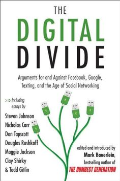 The Digital Divide: Arguments for and Against Facebook, Google, Texting, and the Age of Social Networking by Mark Bauerlein http://www.amazon.com/dp/1585428868/ref=cm_sw_r_pi_dp_AK0Pub1J9Z7HM