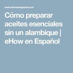 Cómo preparar aceites esenciales sin un alambique   eHow en Español