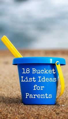 """18 Bucket List Ideas for Parents: Year-by-year guide to the childhood """"buckets"""" you don't want to miss."""