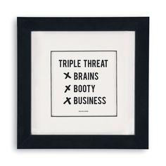 triple threat brains/booty/business