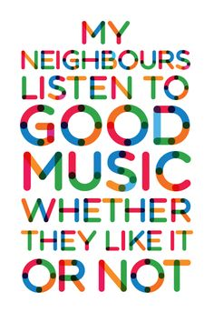 "HA! ""My neighbors listen to good music whether they like it or not"""
