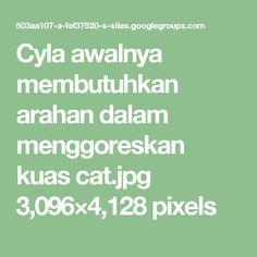 Cyla awalnya membutuhkan arahan dalam menggoreskan kuas cat.jpg 3,096×4,128 pixels