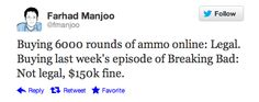 Buying 60000 rounds of ammo online: Legal. Buying last week's episode of Breaking Bad: Not legal, $150k fine.