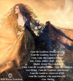 I am the Goddess, Mother of Life, I am the Goddess, bearer of Life. I am, I am, the Goddess Divine. Isis, Venus, Ishtar, Kali, Minerva, Shakti, Kwan Yin, Lakshmi.