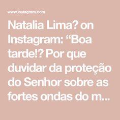"""Natalia Lima🔹 on Instagram: """"Boa tarde!🌤 Por que duvidar da proteção do Senhor sobre as fortes ondas do mar, se da montanha o mestre nos vê e na tributação Ele vem nos…"""""""