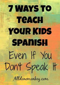 7 Ways to Teach Your Kids Spanish Even If You Don't Speak It | Alldonemonkey.com
