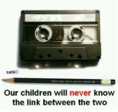 Children these days don't know what a cassette is... and pretty soon they probably won't know what a pencil is, either.