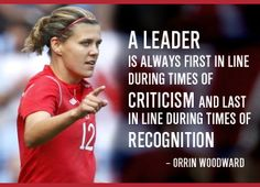 """A Leader is always first in line during times of criticism and last in line during times of recognition"" – Orrin Woodward"