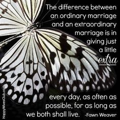 The difference between an ordinary #marriage and an extraordinary marriage is in giving just a little extra every day, as often as possible, for as long as we both shall live.  #Quote