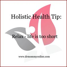 Relax - Life is too short #health #holistichealthtips