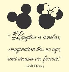 Laughter is timeless, imagination has no age, and dreams are forever. Walt Disney Vinyl wall art Inspirational quotes and saying home decor decal sticker Slap-Art ® Disney Love Quotes, Cute Quotes, Disney Quote Tattoos, Disney Sayings, Mickey Tattoo, Tattoo Disney, Quotes About Disney, Unique Quotes, Amazing Quotes