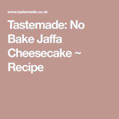 Tastemade: No Bake Jaffa Cheesecake ~ Recipe