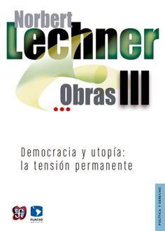 Obras. III, Democracia y utopía: la tensión permanente / Norbert Lechner.  FLACSO, Sede México, 2014