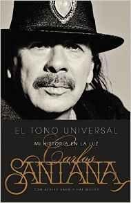 El Tono Universal: Sacando mi Historia a la Luz (Spanish Edition)  - Carlos Santana (10/27); 978-0316328746