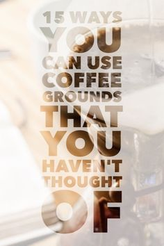 15+ Amazing Ways you can use Coffee Grounds