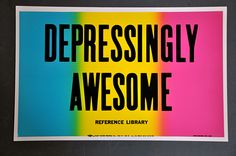 Depressingly Awesome // Colby Poster Printing Co (unfortunately no longer available!)