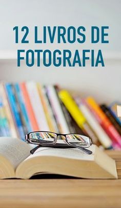 Lista com 12 Livros sobre Fotografia Essenciais. você precisa conhecer esta lista.