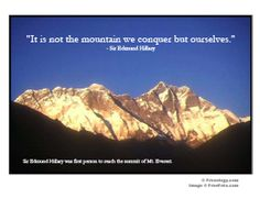 """""""it's not the mountain that we conquer, but ourselves."""" ~ sir edmund hillary"""