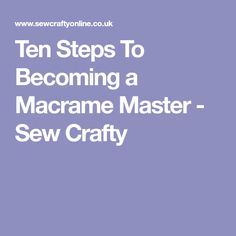 Ten Steps To Becoming a Macrame Master - Sew Crafty