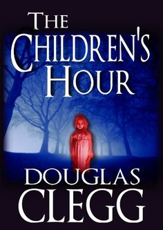 The Childrens Hour by Douglas Clegg Submit a review and become a Faerytale Magic Reviewer! www.faerytalemagic.com