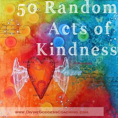 Get the List! 50 Random Acts of Kindness | www.DivineGoddessCoaching.com
