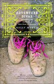 Adventure Divas: Searching the Globe for Women Who Are Changing the World