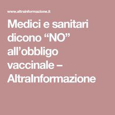 """Medici e sanitari dicono """"NO"""" all'obbligo vaccinale – AltraInformazione"""