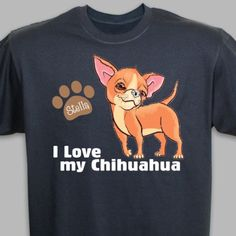 Personalized I Love My Chihuahua T-shirt....need this with a black & white Chihuahua