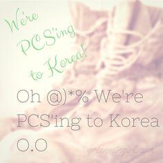 We're PCS'ing to Korea! - PCS | GreenMtnGirl.com