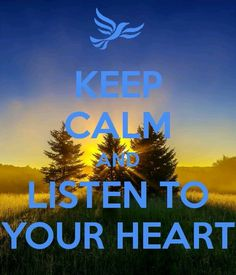keep calm & listen to your heart. Keep Calm Carry On, Keep On, Stay Calm, Keep Calm And Love, Keep Calm Posters, Keep Calm Quotes, Keep Calm Pictures, Calming Pictures, Keep Calm Wallpaper