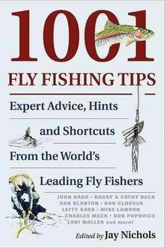 1001 Fly Fishing Tips by Jay Nichols Stackpole Books (distributed in the UK by Quiller). With over of the best and compiled by former managing editor of Fly Fisherman Magazine, this book covers the essentials for to wi Fly Fishing Books, Fly Fishing Tips, Gone Fishing, Best Fishing, Trout Fishing, Fishing Lures, Salmon Fishing, Fishing Tricks, Fishing Stuff