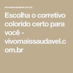 Escolha o corretivo colorido certo para você - vivomaissaudavel.com.br