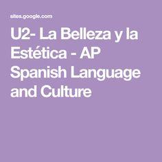 U2- La Belleza y la Estética - AP Spanish Language and Culture