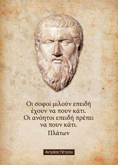 Wise men talk because they have something to say. Fools talk because they have to say something.    PLATO Greec Philosopher