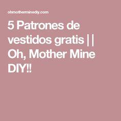 5 Patrones de vestidos gratis     Oh, Mother Mine DIY!!