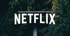 The Best Outdoor & Travel Documentaries on Netflix