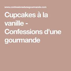 Cupcakes à la vanille - Confessions d'une gourmande