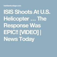 ISIS Shoots At U.S. Helicopter … The Response Was EPIC!! [VIDEO]   News Today