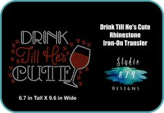 Rhinestone Bling Iron-on T-shirt Transfer Wine - Drink Till He's Cute - Iron On Applique drinking GNO girls night out sassy funny DIY by Studio874Designs on Etsy