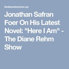"Jonathan Safran Foer On His Latest Novel: ""Here I Am"" - The Diane Rehm Show"