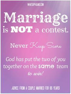 Marriage is not a competition or a contest. So we should never keep score. God has put the two of you together on the same team to win! | whatsupfagans.com