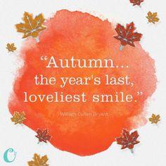 """Autumn...the year's last loveliest smile."" -William Cullen Bryant"