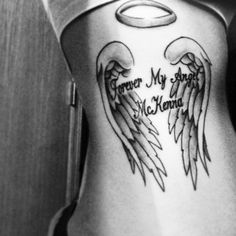 "My tattoo in dedication to my sister ""Forever My Angel, McKenna"" On my side/rib. Angel wings and halo"