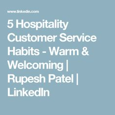 5 Hospitality Customer Service Habits - Warm & Welcoming | Rupesh Patel | LinkedIn Customer Engagement, Customer Service, Hospitality, Fails, Warm, Books, Libros, Book, Book Illustrations
