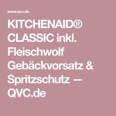 KITCHENAID® CLASSIC inkl. Fleischwolf Gebäckvorsatz & Spritzschutz — QVC.de